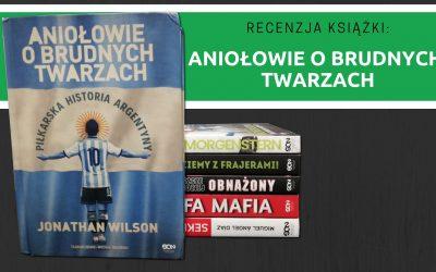 """Recenzja książki: """"Aniołowie o brudnych twarzach – piłkarska historia Argentyny"""""""