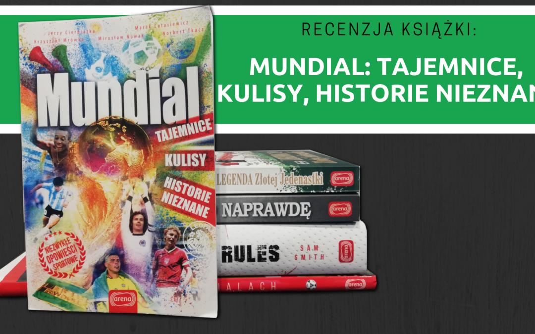 Recenzja książki: Mundial: tajemnice, kulisy, historie nieznane