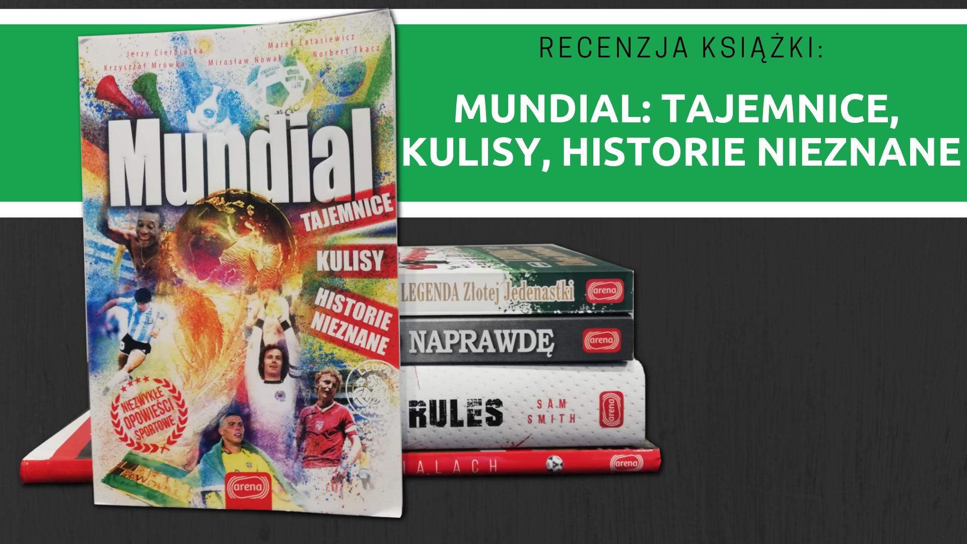 """""""Mundial: tajemnice, kulisy, historie nieznane"""""""
