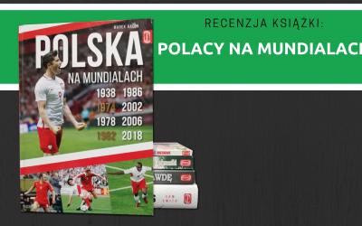 """Recenzja książki: """"Polacy na mundialach"""""""